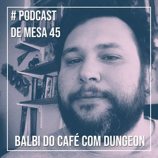 Podcast de Mesa #45 - Balbi do Café com Dungeon