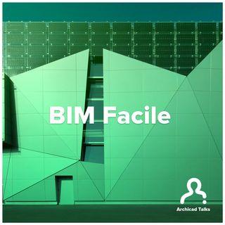 BIM Facile, ovvero: perché progettare in BIM