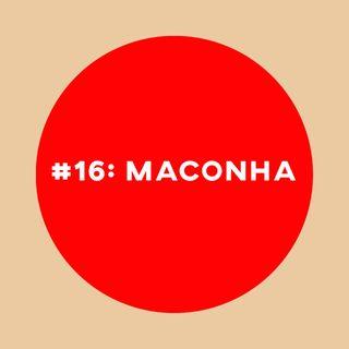 #16: Maconha