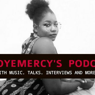 DEOYEMERCY'S PODCAST - 1