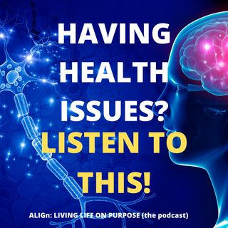 HAVING HEALTH ISSUES ? LISTEN TO THIS!