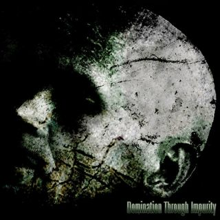 Domination Through Impurity ~ Cleanse the Flesh