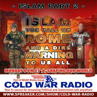 Cold War Radio - CWR#479SOW Islam and the Fall of Rome