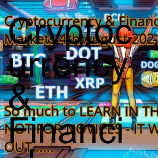 Cryptocurrency & Financial Markets 4th August 2021 So much to LEARN IN THESE MARKETS NOT FOR NOVICES - It will take all your money & SPIT YO