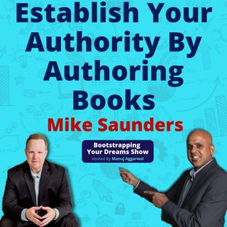 095 | Establish Your Authority By Authoring Books  | Publishing Books As A Sales Tool | Mike Saunders