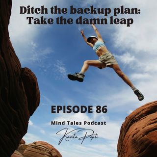 Episode 86 - Ditch your back up plans - Take the leap