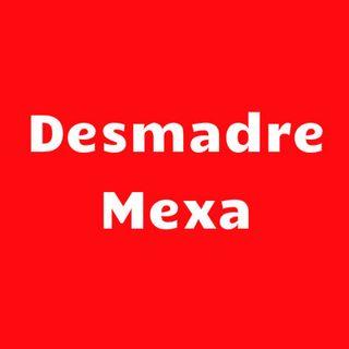 podcast Desmadre Mexa