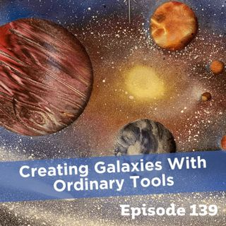 Episode 139: Creating Galaxies With Ordinary Tools