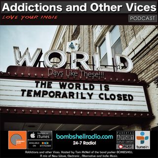 Addictions and Other Vices 680 - Days Like These!!!