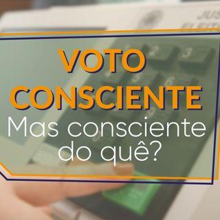 #016 - Votar consciente? O que significa?