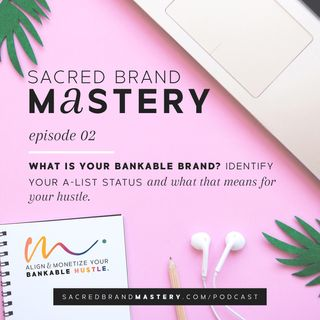 02: What is Your Bankable Brand? Identify Your A-List Status and What That Means for Your Hustle