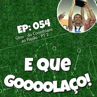 EQG - #54 - Gino - do Corinthians ao Papão PT2 - Com Gino Salerio