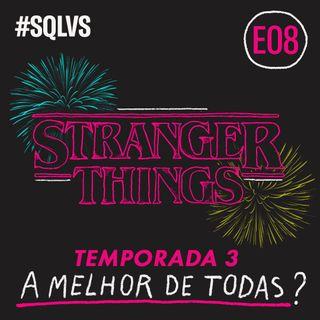 #SQLVS 08 – STRANGER THINGS | TEMPORADA 3: A Melhor De Todas?