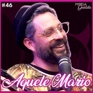 AQUELE MARIO - Prosa Guiada #46