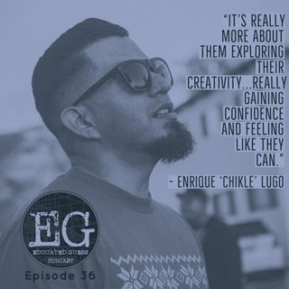 Ep.036: Enrique 'Chikle' Lugo - Project Reo Collective