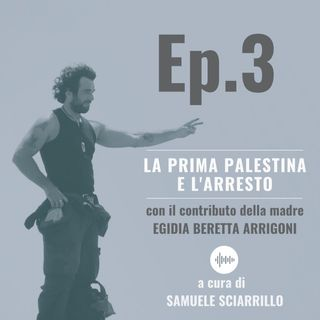 Ep.3 - La Prima Palestina e l'Arresto