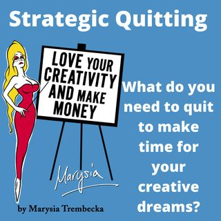 9. Strategic Quitting- What do you need to quit, so you can get what you want?