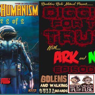 (Transhumanism: Golems and walking ouija boards) Episode #5 part 2