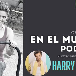 En el Mundo Podcast - Especial Artista de la Semana: Harry Styles