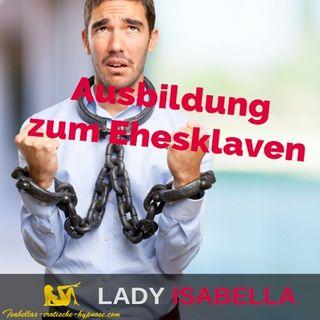 Erziehung zum Ehesklaven - Hörprobe by Lady Isabella