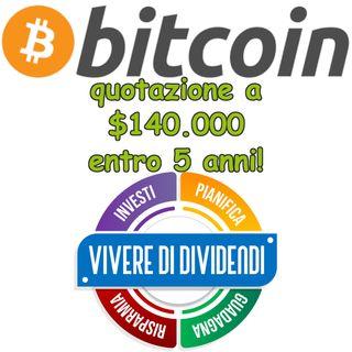 BITCOIN quotazione a $140000 entro 5 anni!