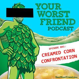 Episode 041: Creamed Corn Confrontation