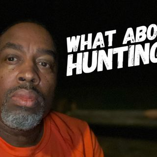 Have you ever considered hunting?    Episode 686