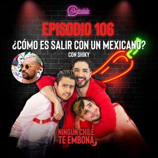 Ep 106 ¿Cómo es salir con un mexicano? con Shiky