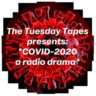 The Tuesday Tapes | COVID-2020 (a radio drama)