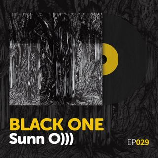 "Episode 029: Sunn O)))'s ""Black One"""