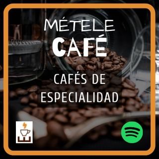 Episodio 4 - Cafés de Especialidad