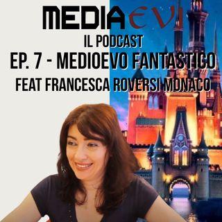 Ep. 7 - Medioevo fantastico feat. Francesca Roversi Monaco