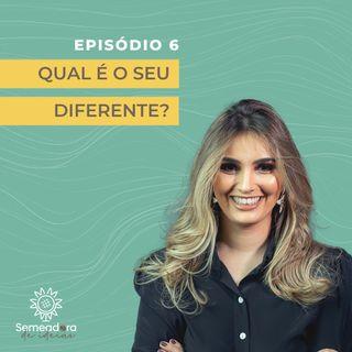 Episódio 6 - Qual é o seu diferente?