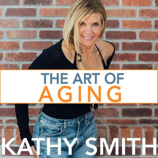 The Art Of Aging With Kathy Smith