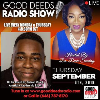 Dr Ira Roach III Americas Leadership Expert shares on Good Deeds Radio Show