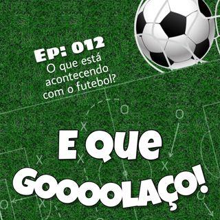 EQG - #12 - O que está acontecendo com o futebol?