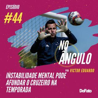 #44 - Instabilidade mental pode afundar o Cruzeiro na temporada