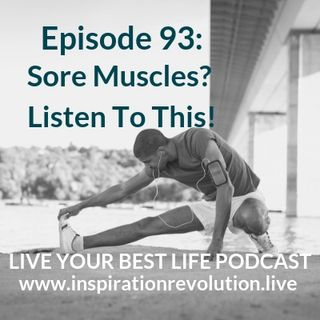 Ep 93 - Sore Muscles? This is for YOU!