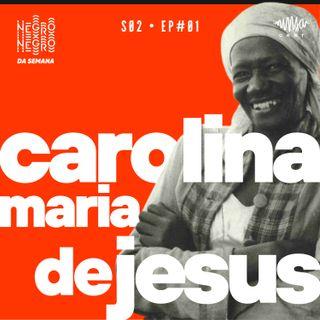 NEGRO DA SEMANA - Carolina Maria de Jesus - S02EP#01