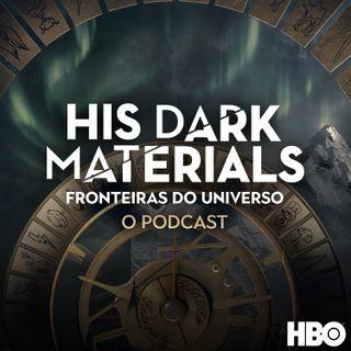 His Dark Materials (Fronteiras Do Universo): O Podcast