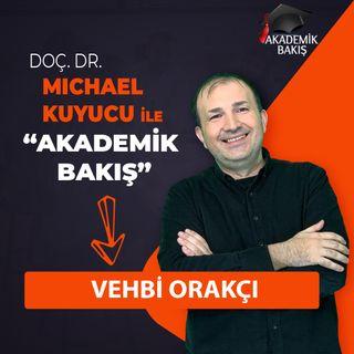 Akademik Bakış -  Vehbi Orakçı - Arev Vakfı ve Arev Okulları Yönetim Kurulu Başkanı