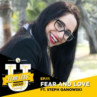 Fear Less University - Ep.11: Fear and Love ft. Stephanie Ganowski