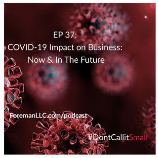 Ep 37 COVID-19 Impact on Business: Now & In The Future
