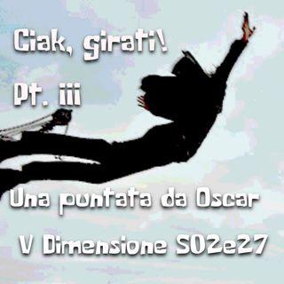 Ciak, girati! Pt. III - Una puntata da Oscar - V Dimensione - s02e27