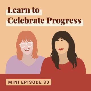 Learn to Celebrate Progress