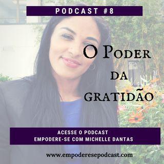 #8. O Poder da Gratidão . Podcast Empodere-se com Michelle Dantas