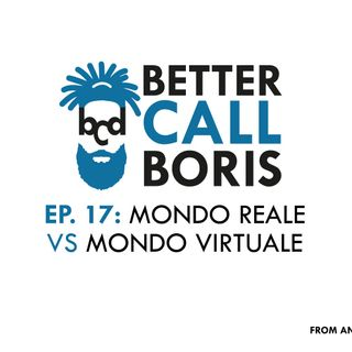 Better Call Boris episodio 17 - Mondo reale VS Mondo virtuale