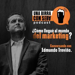Episodio #2 I ¿Cómo llegué al mundo del marketing? Conversando con Edmundo Treviño.