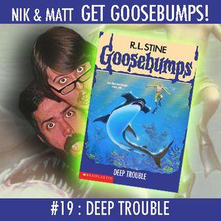 #19: Deep Trouble