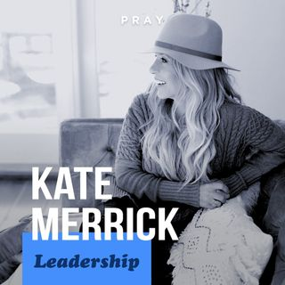 "Kate Merrick - Leadership - ""Serving Authentically"""